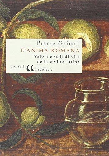 L'anima romana. Valori e stili di vita della civiltà latina di Pierre Grimal