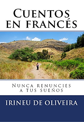 Cuentos en Francés: Nunca renuncies a tus sueños por Irineu De Oliveira Jnr