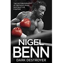 Nigel Benn - Dark Destroyer: The Autobiography of Britain's Most Destructive Fighter