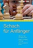 """Schach für Anfänger. Alles über das """"königliche Spiel"""". Regeln, Strategien, Spielzüge. Leicht verständlich erklärt…"""