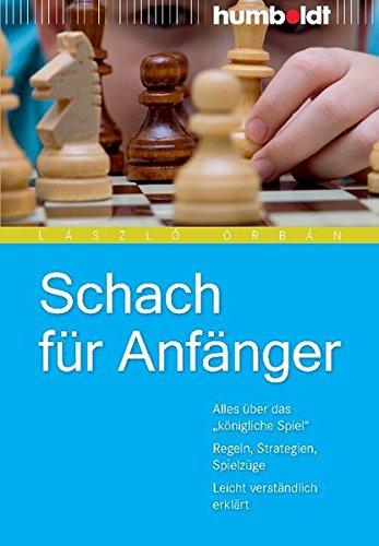 Schach für Anfänger. Alles über das 34;königliche Spiel34. Regeln, Strategien, Spielzüge. Leicht verständlich erklärt (humboldt - Freizeit & Hobby)