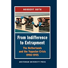 From Indifference to Entrapment: The Netherlands and the Yugoslav Crisis, 1990-1995