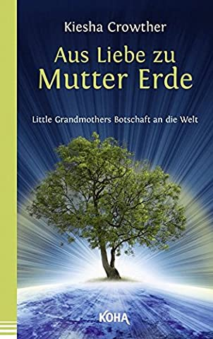 Aus Liebe zu Mutter Erde - Little Grandmothers Botschaft an die Welt