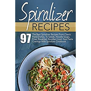 Spiralizer Recipes: 97 The Best Spiralizer Recipes From Classic Pasta Dishes, To Sala