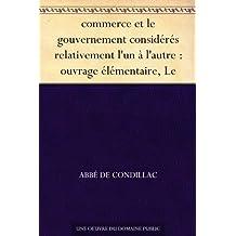 commerce et le gouvernement considérés relativement l'un à l'autre : ouvrage élémentaire, Le
