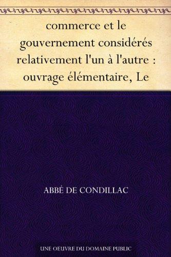 Couverture du livre commerce et le gouvernement considérés relativement l'un à l'autre : ouvrage élémentaire, Le