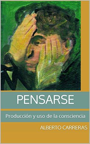 Pensarse: Producción y uso de la consciencia por Alberto Carreras