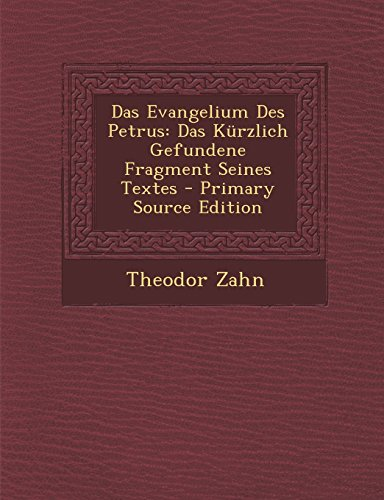 Das Evangelium Des Petrus: Das Kurzlich Gefundene Fragment Seines Textes - Primary Source Edition
