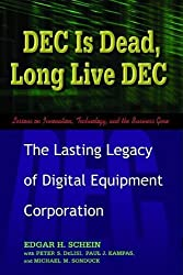 DEC Is Dead, Long Live DEC: The Lasting Legacy of Digital Equipment Corporation by Edgar H Schein (2003-06-24)