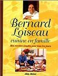 Bernard Loiseau cuisine en famille :...