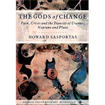 The Gods of Change: Pain, Crisis, and the Transits of Uranus, Neptune, and Pluto (Contemporary Astrology) by Howard Sasportas (1990-05-01)
