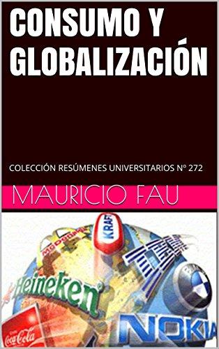 CONSUMO Y GLOBALIZACIÓN: COLECCIÓN RESÚMENES UNIVERSITARIOS Nº 272 por Mauricio Fau