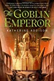 The Goblin Emperor by Katherine Addison (2014-04-01)