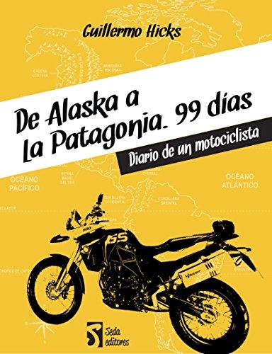 De Alaska a la Patagonia. 99 días: Diario de un motociclista por Guillermo Hicks