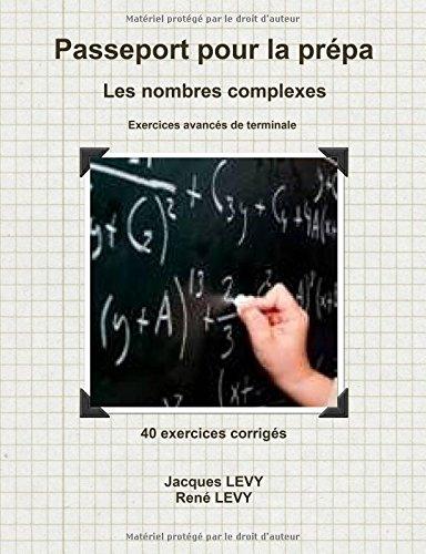Passeport pour la prépa : Les nombres complexes par Jacques Lévy