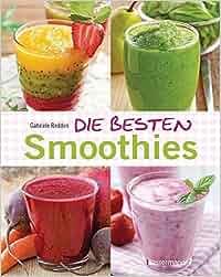 Die besten Smoothies. Powersmoothies, Grüne Smoothies, Fruchtsmoothies, Gemüsesmoothies: Gabriele Redden Rosenbaum
