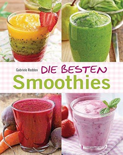 Preisvergleich Produktbild Die besten Smoothies. Power-Smoothies, Grüne Smoothies, Fruchtsmoothies, Gemüsesmoothies