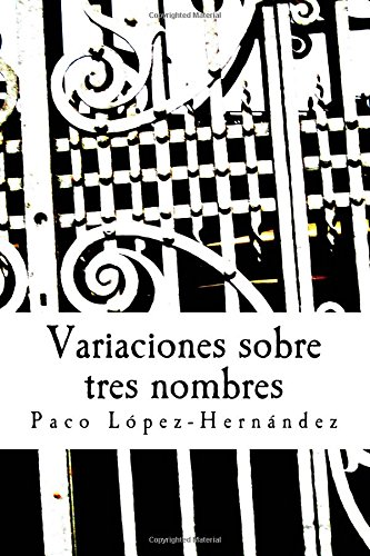Variaciones sobre tres nombres: Novela por Francisco López Hernández