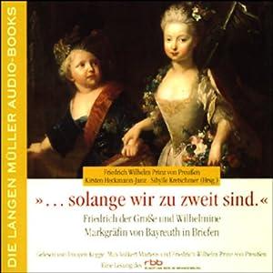 .solange wir zu zweit sind: Friedrich der Große und Wilhelmine Markgräfin von Bayreuth