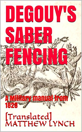 DEGOUY'S SABER FENCING: A Military manual from 1828 (English Edition)