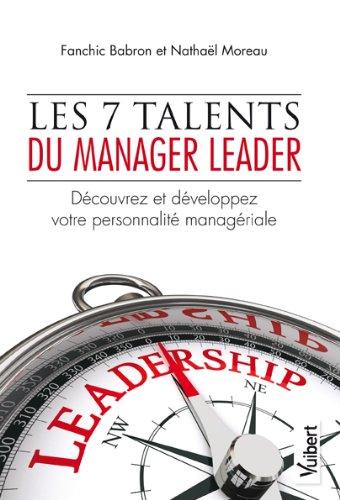 Les 7 talents du manager leader - Découvrez et développez votre personnalité managériale