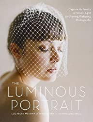 The Luminous Portrait: Capture the Beauty of Natural Light for Glowing, Flattering Photographs by Elizabeth Messina (2012-04-24)