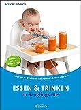 Essen und Trinken im Säuglingsalter: Stillen von A-Z - Alles zur Flaschenkost - Beikost mit Plänen - Ingeborg Hanreich