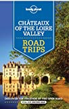 Lonely Planet Chateaux of the Loire Valley Road Trips (Travel Guide) (English Edition)