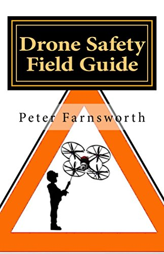 Drone Safety Field Guide (English Edition) por Peter Farnsworth