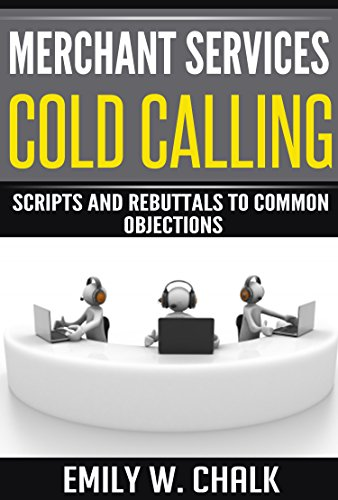Merchant Services Cold Calling: Scripts and Rebuttals to Common Objections (English Edition)