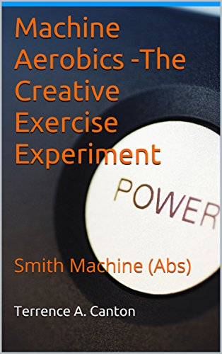 Machine Aerobics -The Creative Exercise Experiment: Smith Machine (Abs) (English Edition) (Abs Workout Machine)
