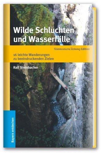 Wilde Schluchten und Wasserfälle - 16 leichte Wanderungen zu beeindruckenden Naturschauplätzen