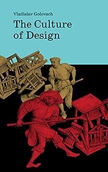 The Culture of Design (English Edition) van [Golovach, Vlad]