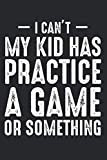 I Cant My Kid Has Practice A Gam...