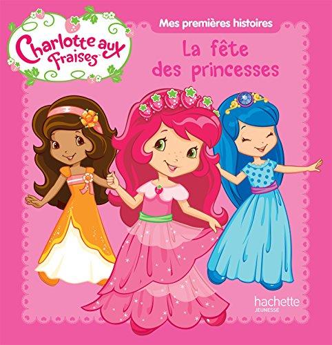 Mes premières histoires Charlotte aux Fraises - La fête des princesses