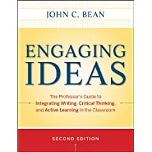 Engaging Ideas: The Professor′s Guide to Integrating Writing, Critical Thinking, and Active Learning in the Classroom