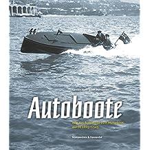Autoboote: Wie das Automobil zum Motorboot wurde. 1865 - 1945