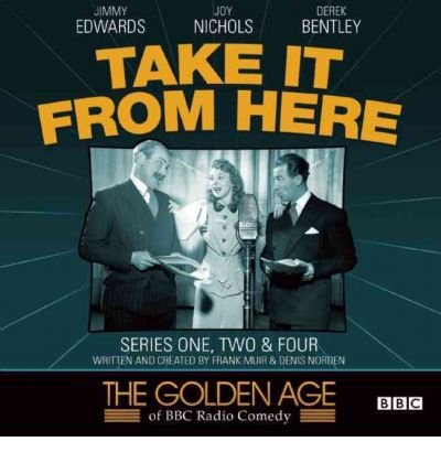 [(Take it from Here: Series 1, 2 & 4, Pt. 1)] [ Created by The Late Frank Muir, Created by Denis Norden ] [February, 2011]