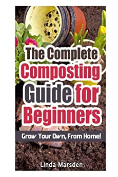 The Complete Composting Guide for Beginners (English Edition) par [Marsden, Linda]
