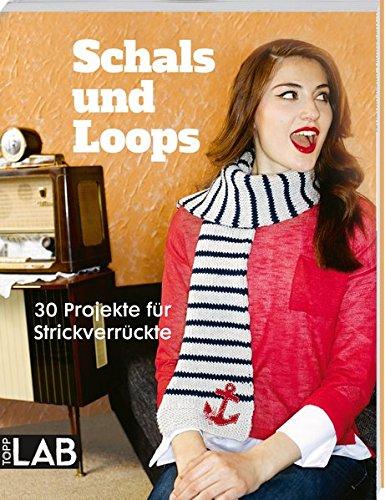 Schals und Loops: 30 Projekte für Strickverrückte