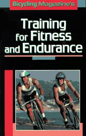 Training for Fitness and Endurance (Bicycling Magazine) by Bicycling Magazine (1990-05-01)