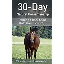 30-Day Natural Horsemanship: Training a Rock Solid Ride (from scratch) (English Edition)