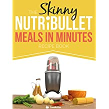 The Skinny NUTRiBULLET Meals In Minutes Recipe Book: Quick & Easy, Single Serving Suppers, Snacks, Sauces, Salad Dressings & More Using Your Nutribullet. ... 300, 400 & 500 Calories (English Edition)