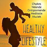 Healthy Lifestyle - Chakra Helende Ontspannende Meditatie Muziek voor Rustige Zen Spa Slaapcycli Energiecentrum