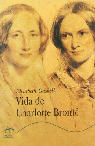 Vida de Charlotte Brontë (Clásica Biografías) por Elizabeth Gaskell