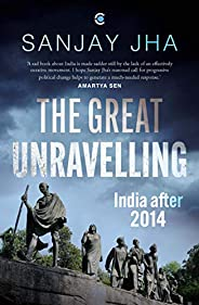 The Great Unravelling: India after 2014