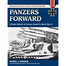 Panzers Forward: A Photo History of German Armor in World War II (Stackpole Military Photo)