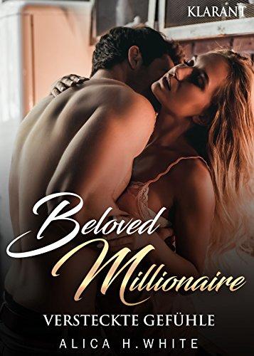 Beloved Millionaire. Versteckte Gefühle von [White, Alica H.]