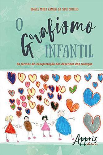 O Grafismo Infantil: As Formas de Interpretação dos Desenhos das Crianças (Portuguese Edition)