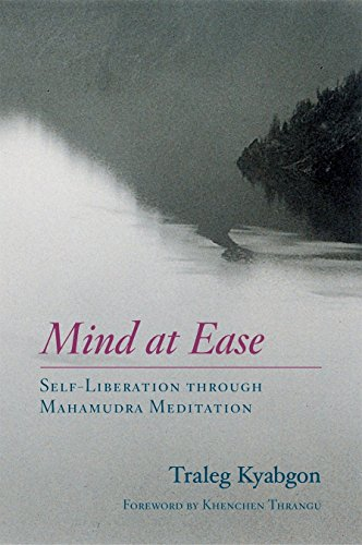 Mind At Ease: Self-Liberation Through Mahamudra Meditation